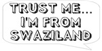 Trust me… I am from Swaziland