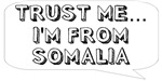 Trust me… I am from Somalia