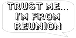 Trust me… I am from Reunion