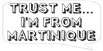 Trust me… I am from Martinique