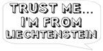 Trust me… I am from Liechtenstein