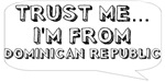 Trust me… I am from Dominican Republic