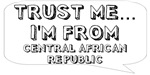 Trust me… I am from Central African Republic