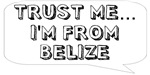 Trust me… I am from Belize