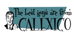 Best guys are from Calexico