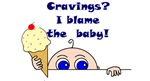 Cravings? I Blame The Baby!