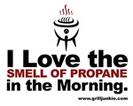 I Love the SMELL OF PROPANE in the Morning.