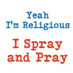 Yeah I'm Religious: I Spray and Pray