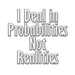 I Deal in Probabilities