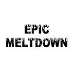 Epic Meltdown