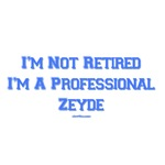 Not Retired Professional Zeyde T Shirts & Gifts