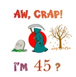 AW, CRAP!  I'M 45?  Gifts