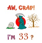 AW, CRAP!  I'M 33?  Gifts