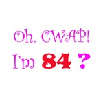 Oh, CWAP!  I'm 84?  Gifts