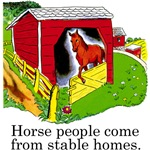 Horse People Come From Stable Homes T-Shirts