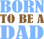 Born To Be A Dad T-shirts