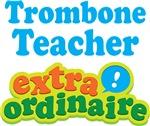 Trombone Teacher Extraordinaire Gifts and Apparel
