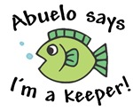 Abuelo Says I'm a Keeper!
