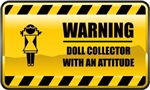 Warning! Doll Collector With An Attitude