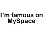 I'm famous on MySpace
