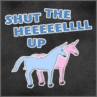 Shut the HEEEEELLLL UP