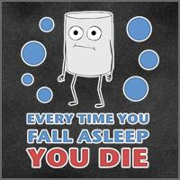 Every Time You Fall Asleep You Die