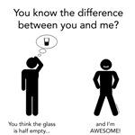 Glass Half Empty / I'm Awesome