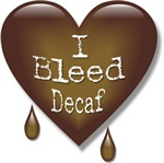 I Bleed Decaf Heart T-shirts & Gifts