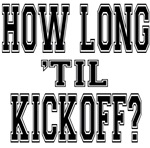How Long til Kickoff Football T-shirts and Gifts