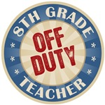 Off Duty 8th Grade Teacher T-shirts Gifts
