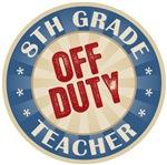 Off Duty 8th Grade Teacher T-shirts Gifts