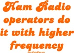 Ham Radio Operators Do It With Higher Frequency