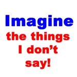 Imagine The Things I Don't Say!