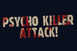 Psycho Killer Attack!