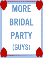 MORE BRIDAL PARTY (FOR THE GUYS)