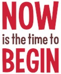 Now Is the Time To Begin