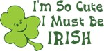 I'm So Cute I Must Be Irish T-shirt