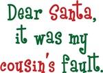Dear Santa, It Was My Cousin's Fault Shir