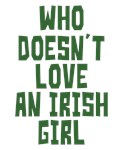 Who Doesn't Love An Irish Girl Shirts
