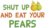 Shut Up and Eat Your Pears Shirts