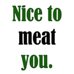 Nice to Meat You: Funny T-Shirts & Gifts