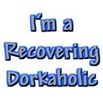Recovering Dorkaholic Dork T-shirts & Gifts