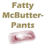 Fatty McButter Pants T-Shirt & Gifts