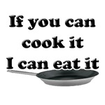 If You Can Cook It I Can Eat It T-shirts & Gifts