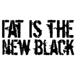 Fat Is The New Black Funny T-Shirts & Gifts