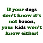 Dogs Don't Know It's Not Bacon, Kids Won't Either