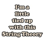 I'm A Little Tied Up With String Theory T-Shirts &