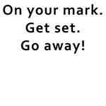 On Your Mark, Go Away