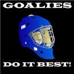 Goalies Do It Best