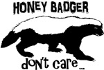 HONEY BADGER don't care...